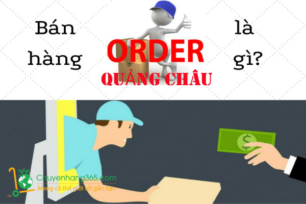 Bán hàng order Quảng Châu là gì?